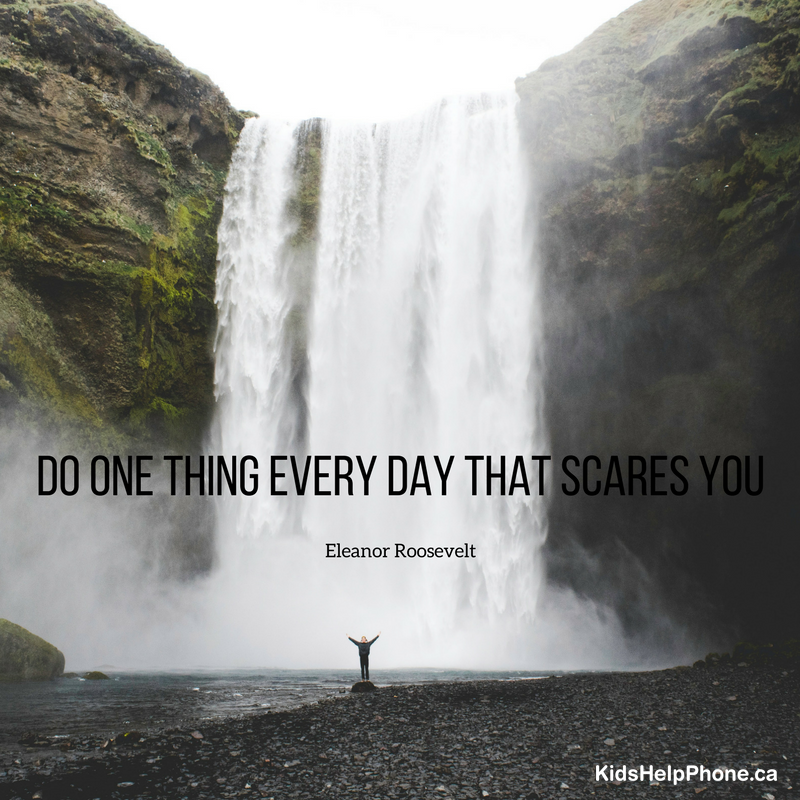 Do one thing every day that scares you by Eleanor Roosevelt.